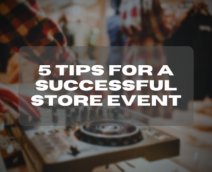 5 Tips For A Successful Store Event