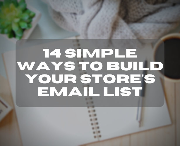 14 Simple Ways To Build Your Store's Email List