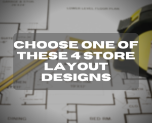 Choose One Of These 4 Store Layout Designs