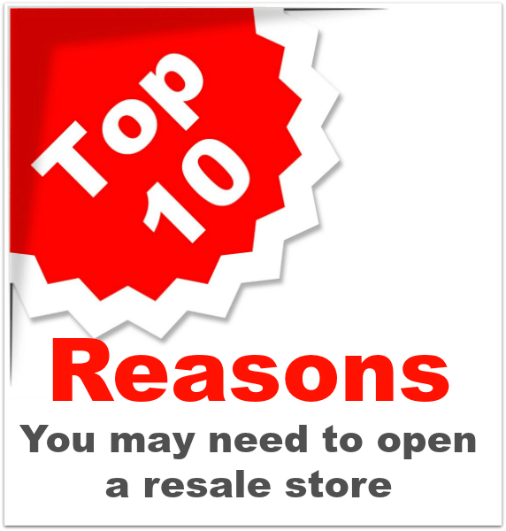 The top 10 reasons you may need to open a resale shop