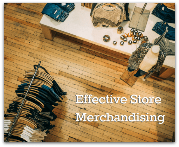 Make sure your store merchandising is effective