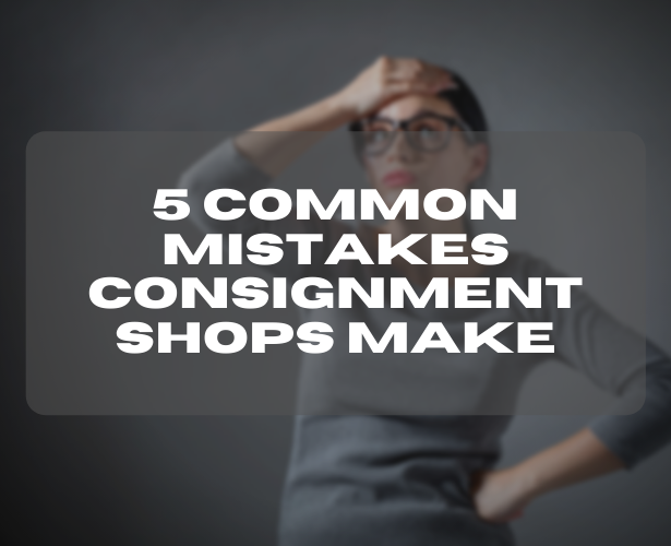 5 Common Mistakes Consignment Shops Make