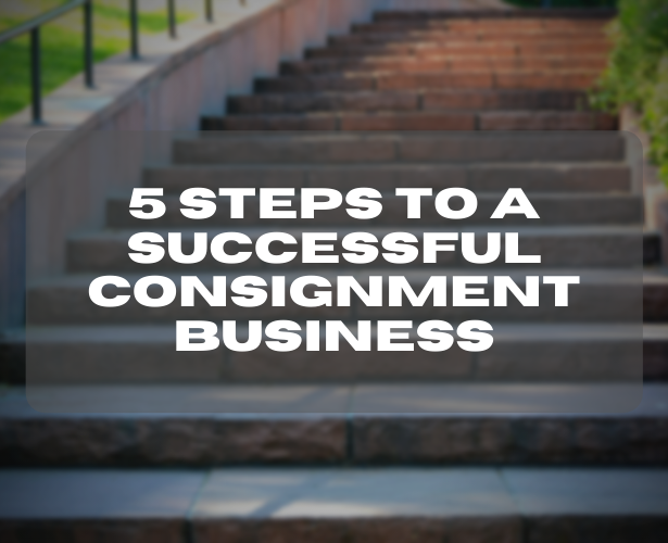 5 Steps To A Successful Consignment Business