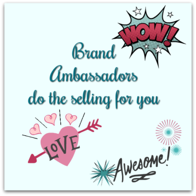 Brand Ambassadors do the selling for you