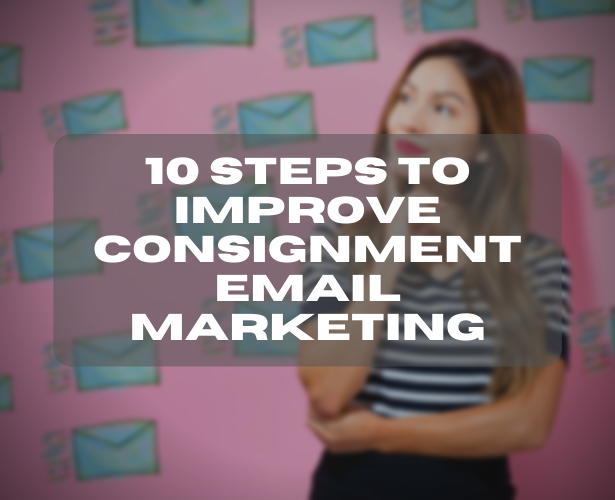 10 Steps To Improve Consignment Email Marketing