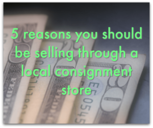 Here's 5 reasons why you should consign through a consignment store