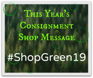 Your consignment shop's message is #ShopGreen19