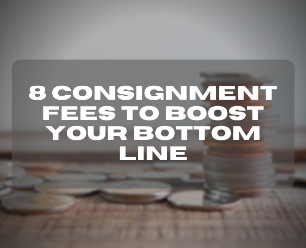 8 Consignment Fees To Boost Your Bottom Line