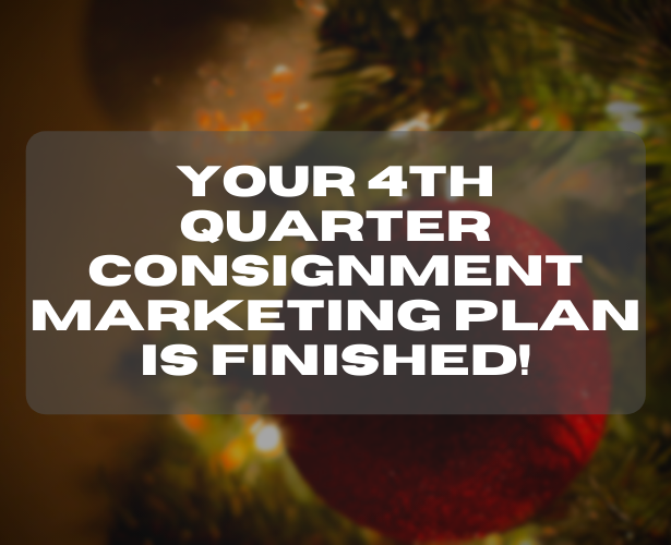 Your 4th quarter Consignment Marketing Plan is finished!