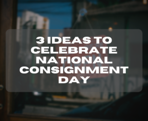 3 ideas to celebrate National Consignment Day
