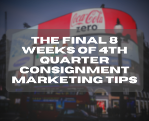 The final 8 weeks of 4th quarter Consignment Marketing Tips
