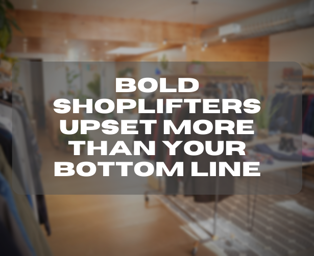 Bold shoplifters upset more than your bottom line