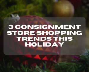 3 consignment store shopping trends this holiday