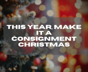 this year, make it a consignment christmas