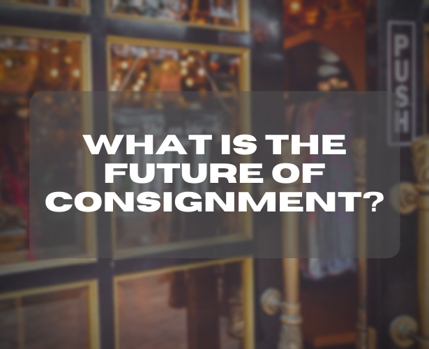 What Is the Future of Consignment?