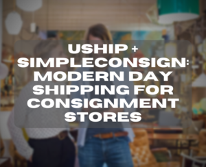 MODERN DAY SHIPPING FOR CONSIGNMENT STORES