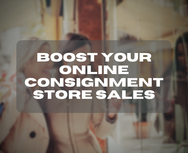 Boost Your Online Consignment Store Sales