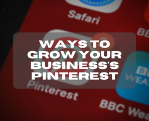 Ways To Grow Your Business's Pinterest