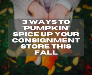 """3 Ways To """"Pumpkin"""" Spice Up Your Consignment Store This Fall"""