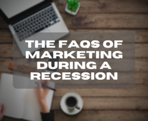 The FAQs of Marketing During a Recession
