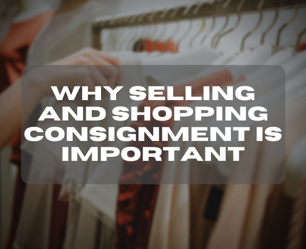 Why Selling and Shopping Consignment is Important