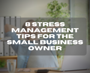 8 Stress Management Tips for the Small Business Owner