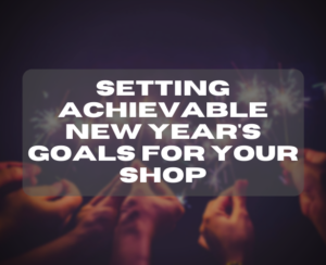 Setting Achievable New Year's Goals for Your Shop