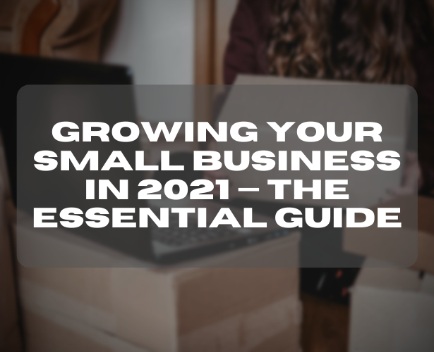 Growing Your Small Business in 2021 — The Essential Guide
