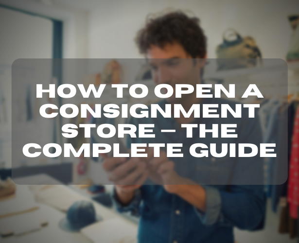 How to Open a Consignment Store — The Complete Guide