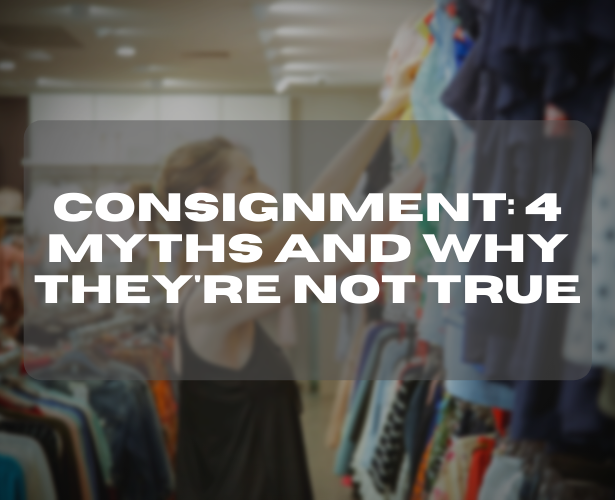 Consignment: 4 Myths and Why They're Not True