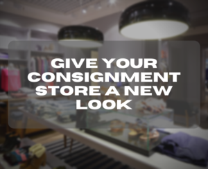 Give Your Consignment Store a New Look