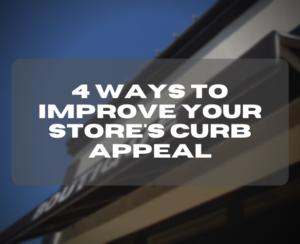 4 Ways to Improve Your Store's Curb Appeal