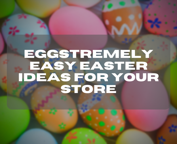 Eggstremely Easy Easter Ideas for Your Store