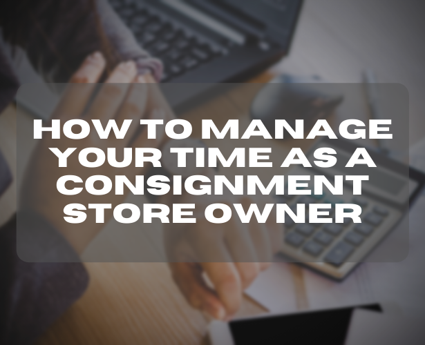 How to Manage Your Time as a Consignment Store Owner