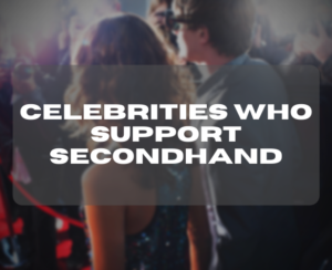 Celebrities Who Support Secondhand