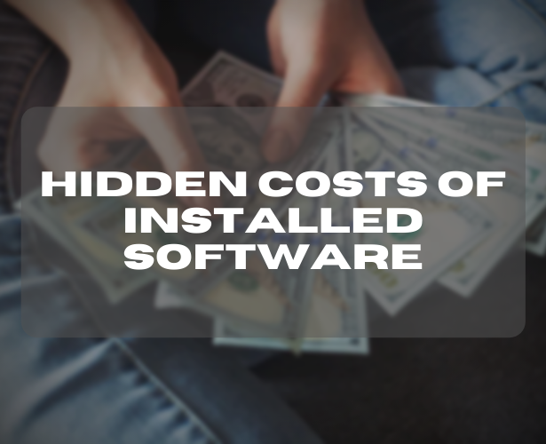 Hidden Costs of Installed Software