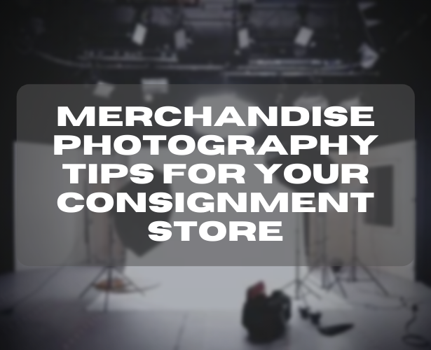 Merchandise Photography Tips for Your Consignment Store