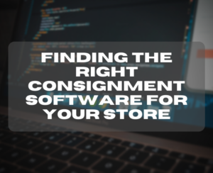 Finding the Right Consignment Software for Your Store