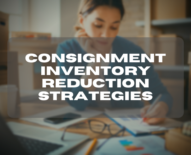 Consignment Inventory Reduction Strategies
