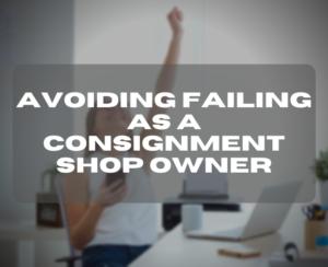 Avoiding Failing as a Consignment Shop Owner