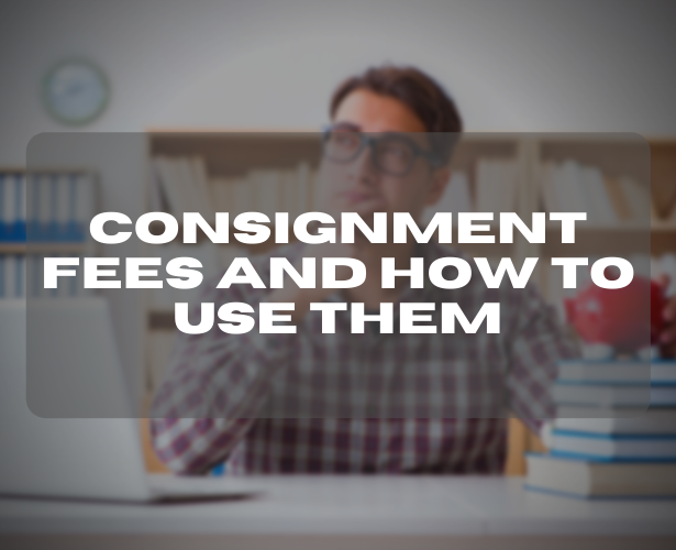 Consignment Fees and How to Use Them