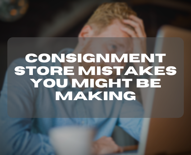 Consignment Store Mistakes You Might Be Making