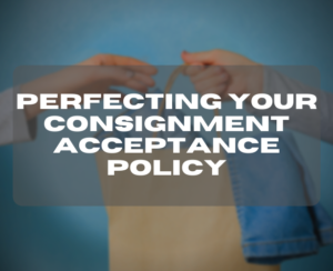 Perfecting Your Consignment Acceptance Policy