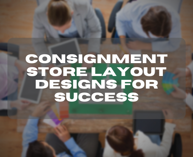 Consignment Store Layout Designs for Success